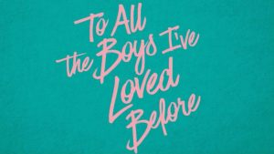 To All the Boys I've Loved Before Review